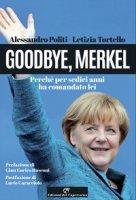 Goodbye, Merkel. Perché per sedici anni ha comandato lei - Politi Alessandro, Tortello Letizia