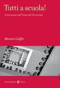 Copertina di 'Tutti a scuola! L'istruzione nell'Italia del Novecento'