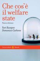 Che cos'è il welfare state - Kazepov Yuri, Carbone Domenico