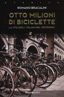 Otto milioni di biciclette. La vita degli italiani nel ventennio - Bracalini Romano