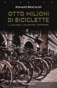 Copertina di 'Otto milioni di biciclette. La vita degli italiani nel ventennio'
