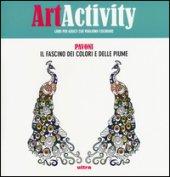 Art activity. Pavoni. Il fascino dei colori e delle piume. Ediz. illustrata