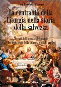Copertina di 'La centralità della liturgia nella storia della salvezza. Le sorti dell'uomo tra il primato della liturgia e il suo crollo.'