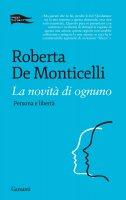 La novità di ognuno - Roberta  De Monticelli