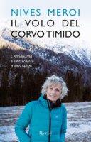 Il volo del corvo timido. L'Annapurna e una scalata d'altri tempi - Meroi Nives