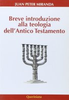 Breve introduzione alla teologia dell'Antico Testamento - Juan Peter Miranda