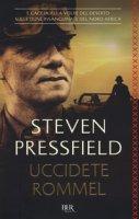 Uccidete Rommel - Pressfield Steven