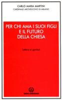 Per chi ama i suoi figli e il futuro della Chiesa - Martini Carlo M.