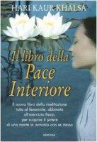 Il libro della pace interiore - Khalsa Hari K.