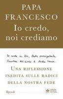 Io credo, noi crediamo - Francesco (Jorge Mario Bergoglio)