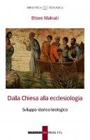 Dalla Chiesa alla ecclesiologia - Malnati Ettore