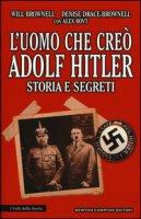 L' uomo che creò Adolf Hitler. Storia e segreti - Brownell Will, Drace-Brownell Denise, Rovt Alex