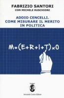 Addio Cencelli. Come misurare il merito in politica - Santori Fabrizio, Ruschioni Michele