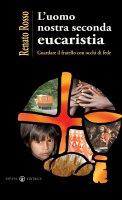 L'uomo nostra seconda eucaristia - Rosso Renato