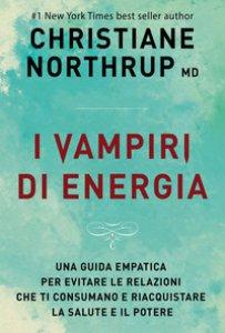 Copertina di 'I vampiri di energia. Come evitare le relazioni che ti consumano e riacquistare salute e potere'