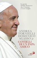 Consigli di un papa amico - Andrea Tornielli , Domenico jr. Agasso