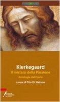 Kierkegaard. Il mistero della passione. Antologia dal diario