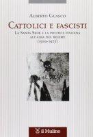 Cattolici e fascisti - Alberto Guasco