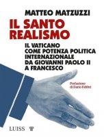 Il santo realismo - Matteo Matzuzzi