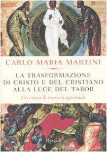 Copertina di 'La trasformazione di Cristo e del cristiano alla luce del Tabor. Un corso di esercizi spirituali'