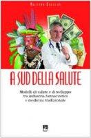 A sud della salute. Modelli di salute e di sviluppo tra industria farmaceutica e medicina tradizionale - Ruggero Massimo