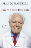 Curare è prendersi cura - Franco Mandelli, Stefania Podda