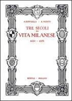 Tre secoli di vita milanese (1630-1875) (rist. anast. 1927). Ediz. limitata - Bertarelli Achille, Monti Antonio