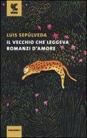 Il vecchio che leggeva romanzi d'amore - Sepúlveda Luis