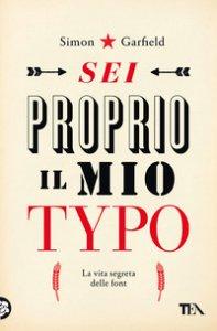 Copertina di 'Sei proprio il mio typo. La vita segreta delle font'
