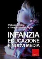 Infanzia, educazione e nuovi media - Meirieu Philippe, Liesenborghs Jacques