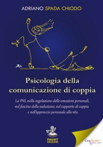 Copertina di 'Psicologia della comunicazione di coppia. La PNL nella regolazione delle emozioni personali, nel fascino della seduzione, nel rapporto di coppia e nell'approccio personale alla vita'