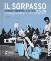 Il sorpasso. Quando l'Italia si mise a correre (1946-1961). Catalogo della mostra (Roma, 12 ottobre 2018-3 febbraio 2019). Ediz. italiana e inglese