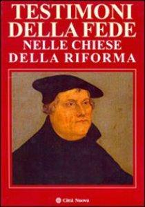 Copertina di 'Testimoni della fede nelle chiese della riforma'