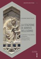 La stazione di arrivo dell'uomo. La persona e il suo destino nel pensiero filosofico-politico di Giorgio La Pira - Palaia Giovanni E.