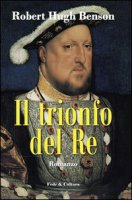 Il trionfo del Re - Benson Robert Hugh