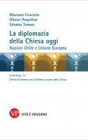 Diplomazia della Chiesa oggi. Nazioni Unite e Unione Europea. (La) - Mariano Crociata , Olivier Poquillon , Silvano Tomasi