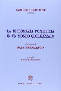 Copertina di 'La Diplomazia pontificia in un mondo globalizzato'