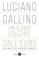Come (e perché) uscire dall'euro, ma non dall'Unione europea - Luciano Gallino