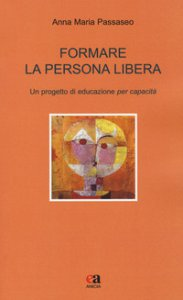 Copertina di 'Formare la persona libera. Un progetto di educazione per capacità'