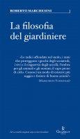 Filosofia del giardiniere. Riflessioni sulla cura. (La) - Roberto Marchesini