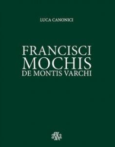 Copertina di 'Francisci Mochis de Montis Varchi. Ediz. illustrata'