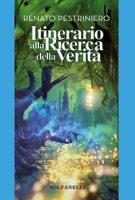 Itinerario alla ricerca della verità - Pestriniero Renato