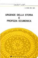 Urgenza della storia e profezia ecumenica - Autori Vari