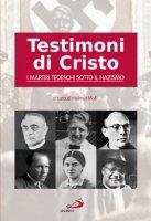 Testimoni di Cristo. I martiri tedeschi sotto il nazismo