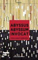 Abyssus abyssum invocat. Storia di abuso e aberrazione - Lavinia Casati de Narni