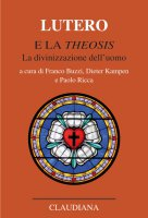 Lutero e la «Theosis». La divinizzazione dell'uomo