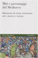 Miti e personaggi del Medioevo. Dizionario di storia, letteratura, arte, musica e cinema - Gerritsen Willem P., Van Melle Anthony G.