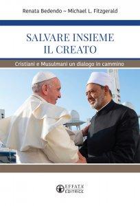 Copertina di 'Salvare insieme il creato. Cristiani e Musulmani un dialogo in cammino.'