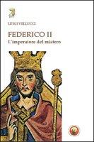 Federico II. L'imperatore del mistero - Vellucci Luigi