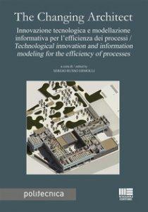 Copertina di 'The changing architect. Innovazione tecnologica e modellazione informativa per l'efficienza dei processi-Technological innovation and information modeling for the efficiency of processes'